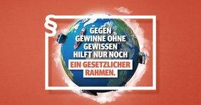 Erde, gegen Gewinne ohne Gewissen hilft nur ein gesetzlicher Rahmen